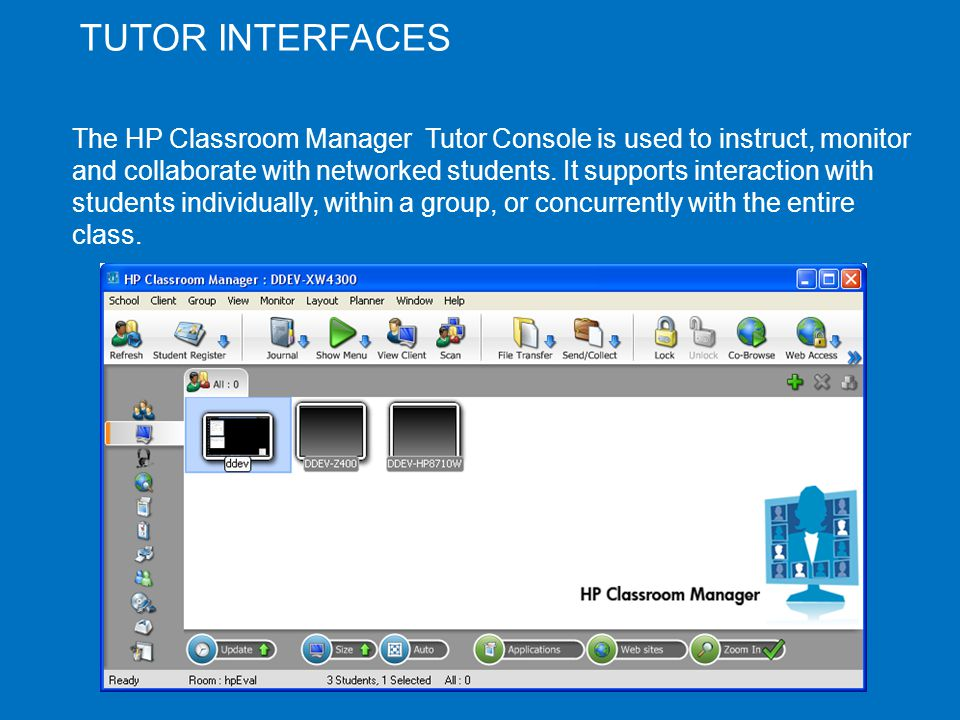TUTOR INTERFACES The HP Classroom Manager Tutor Console is used to instruct, monitor and collaborate with networked students.