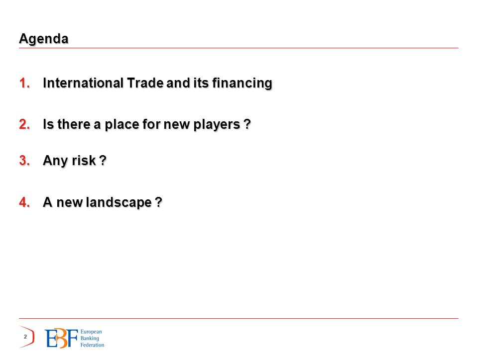 222 Agenda 1.International Trade and its financing 2.Is there a place for new players ? 3.Any risk ? 4.A new landscape ? 2