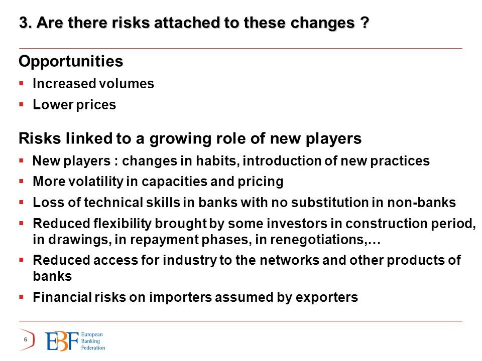 666 3. Are there risks attached to these changes ? Opportunities  Increased volumes  Lower prices Risks linked to a growing role of new players  Ne