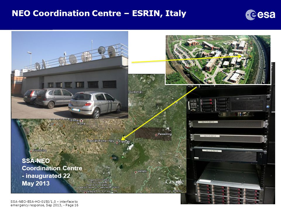 NEO Coordination Centre – ESRIN, Italy SSA-NEO Coordination Centre - inaugurated 22 May 2013 SSA-NEO-ESA-HO-0150/1.0 – interface to emergency response, Sep 2013, - Page 16