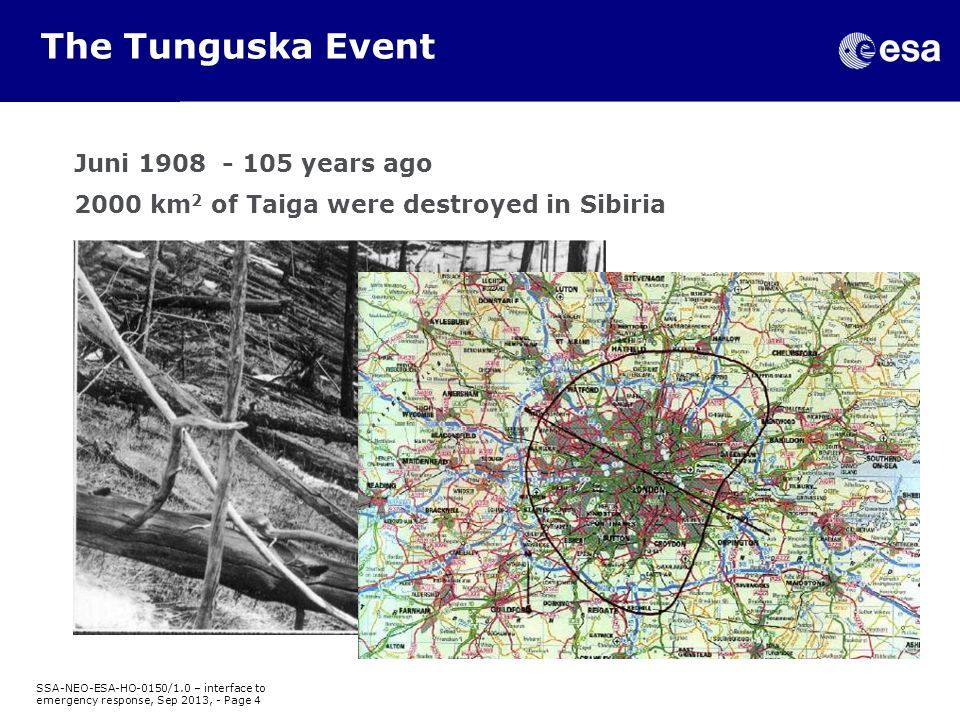 The Tunguska Event Juni 1908 - 105 years ago 2000 km 2 of Taiga were destroyed in Sibiria SSA-NEO-ESA-HO-0150/1.0 – interface to emergency response, Sep 2013, - Page 4