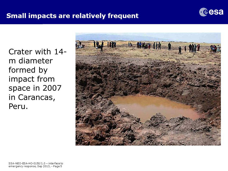 Small impacts are relatively frequent Crater with 14- m diameter formed by impact from space in 2007 in Carancas, Peru.