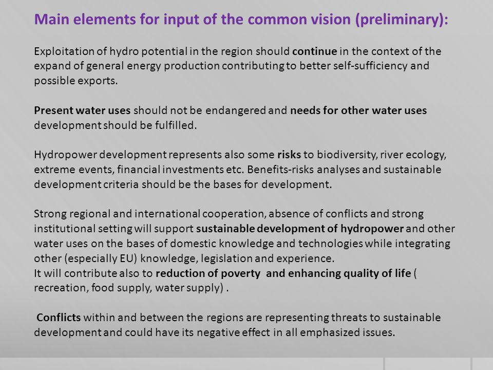 Main elements for input of the common vision (preliminary): Exploitation of hydro potential in the region should continue in the context of the expand of general energy production contributing to better self-sufficiency and possible exports.
