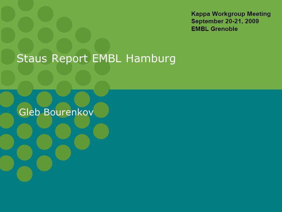 Staus Report EMBL Hamburg Gleb Bourenkov Kappa Workgroup Meeting September 20-21, 2009 EMBL Grenoble