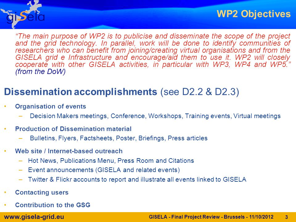 www.gisela-grid.eu The main purpose of WP2 is to publicise and disseminate the scope of the project and the grid technology.