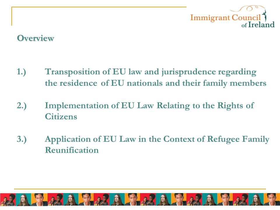 Overview Overview 1.)Transposition of EU law and jurisprudence regarding the residence of EU nationals and their family members 2.)Implementation of E