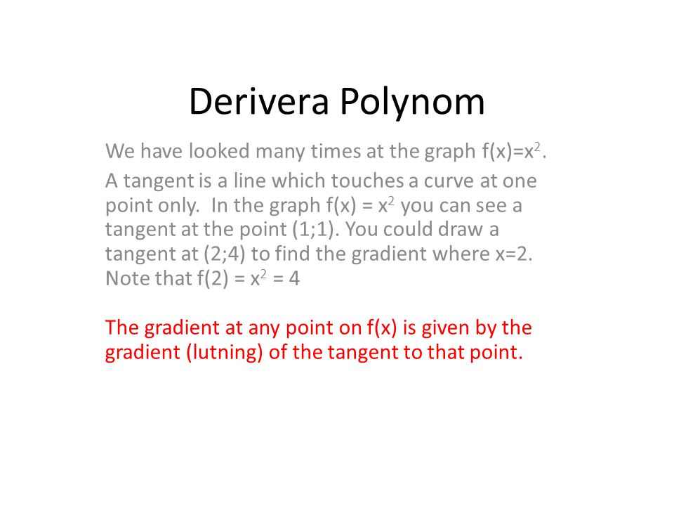Derivera Polynom The gradient (lutning) at any point on f(x) is given by the gradient (lutning) of the tangent to that point.