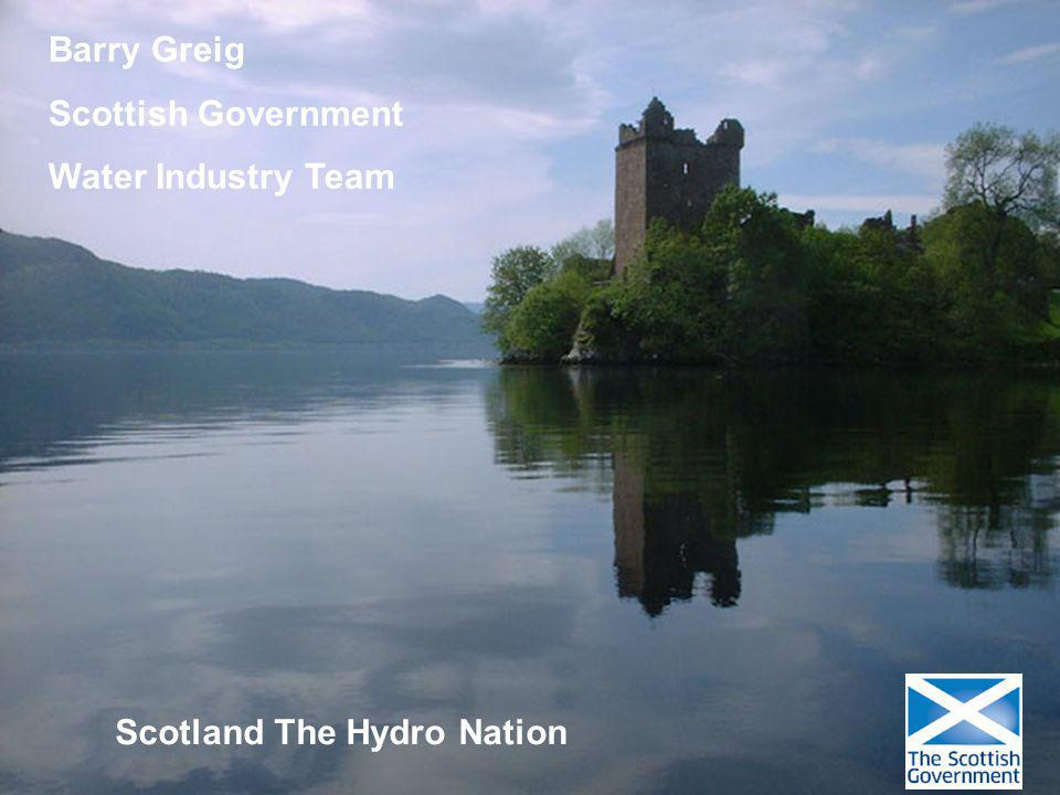 Barry Greig Scottish Government Water Industry Team Scotland The Hydro Nation