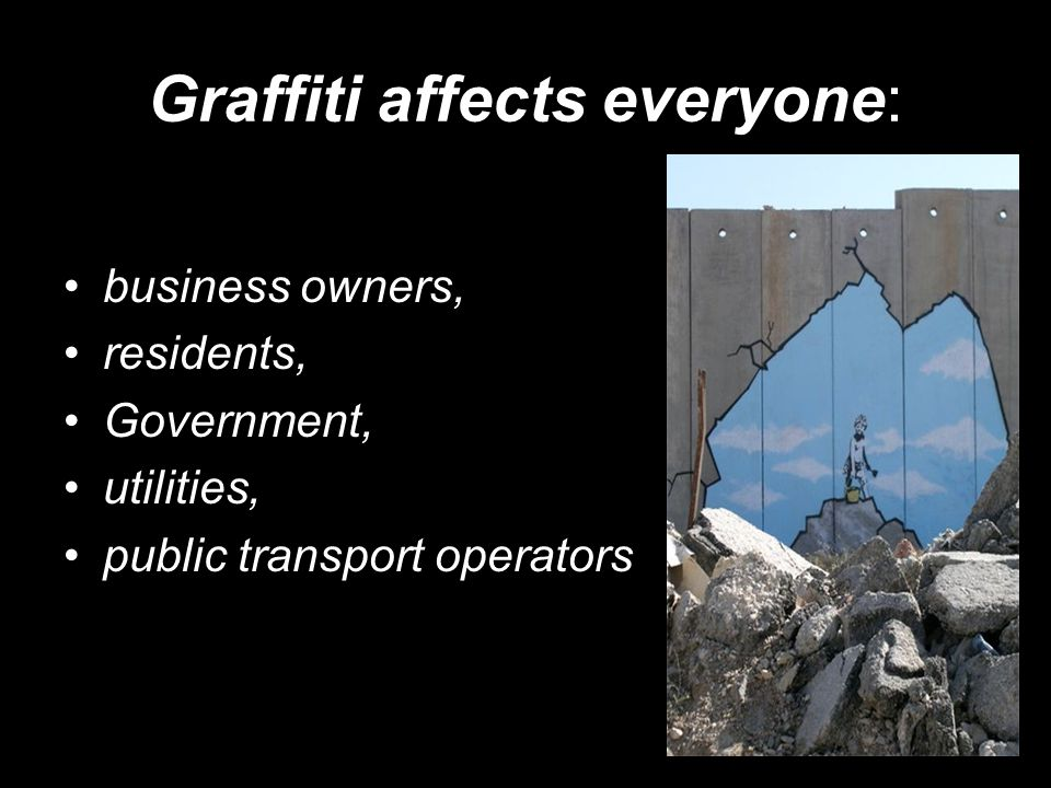 Graffiti affects everyone: business owners, residents, Government, utilities, public transport operators