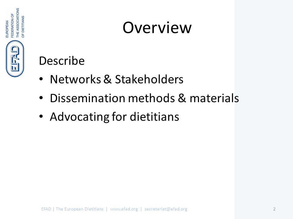 Overview Describe Networks & Stakeholders Dissemination methods & materials Advocating for dietitians EFAD | The European Dietitians | www.efad.org | secretariat@efad.org2