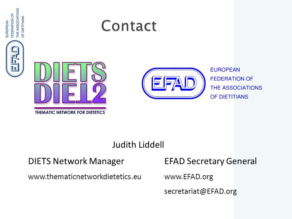 Judith Liddell DIETS Network Manager www.thematicnetworkdietetics.eu EFAD Secretary General www.EFAD.org secretariat@EFAD.org