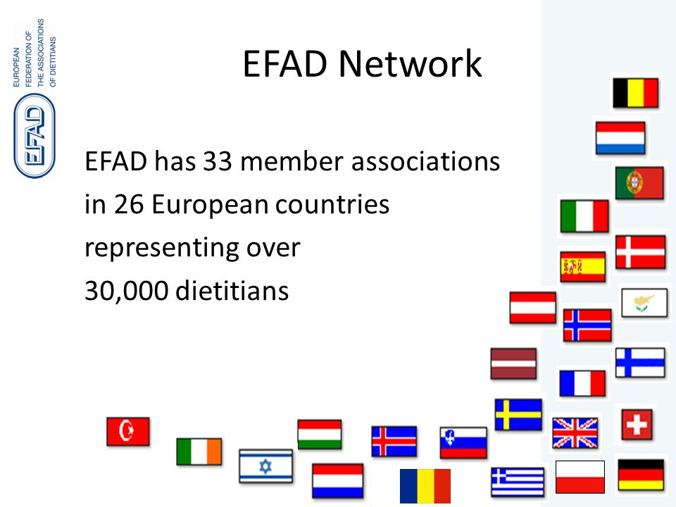 EFAD has 33 member associations in 26 European countries representing over 30,000 dietitians EFAD Network