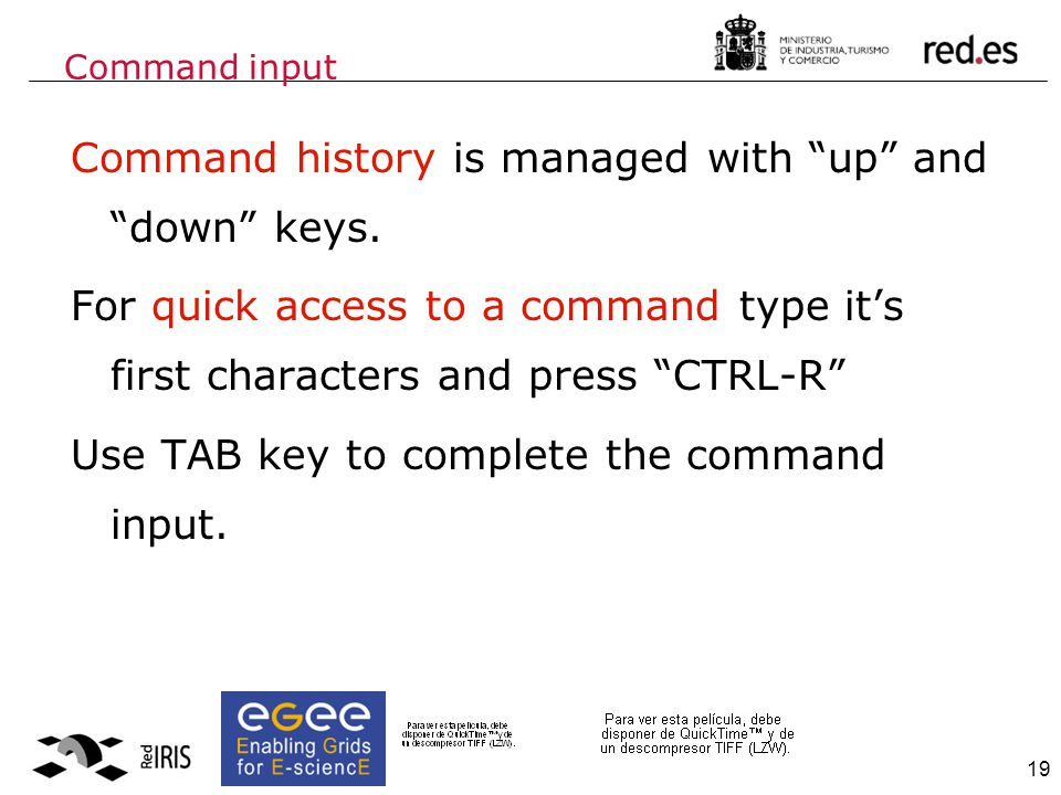 19 Command history is managed with up and down keys.