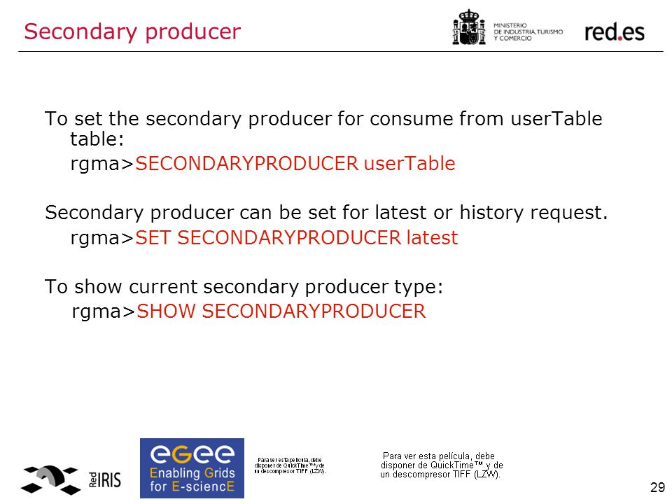 29 To set the secondary producer for consume from userTable table: rgma>SECONDARYPRODUCER userTable Secondary producer can be set for latest or history request.