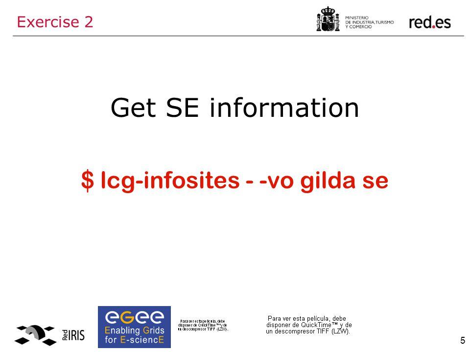 5 Exercise 2 Get SE information $ lcg-infosites - -vo gilda se