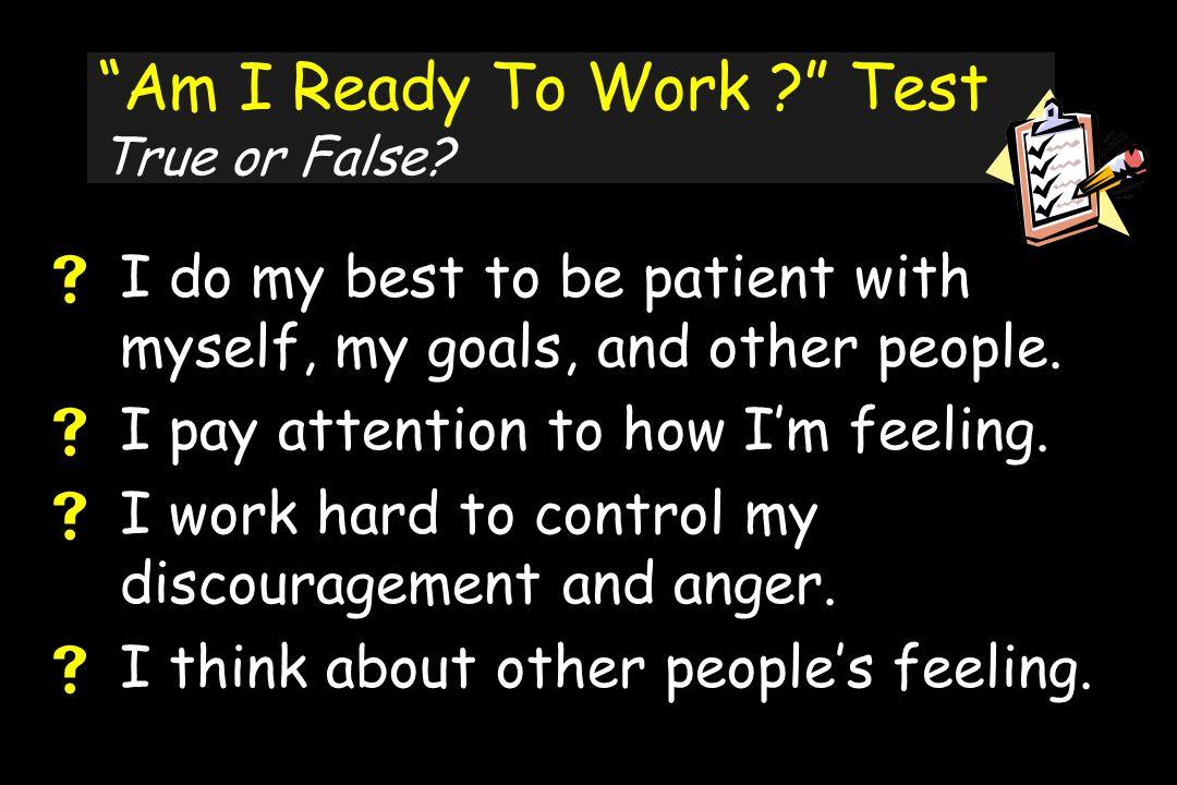 Am I Ready To Work Test True or False.