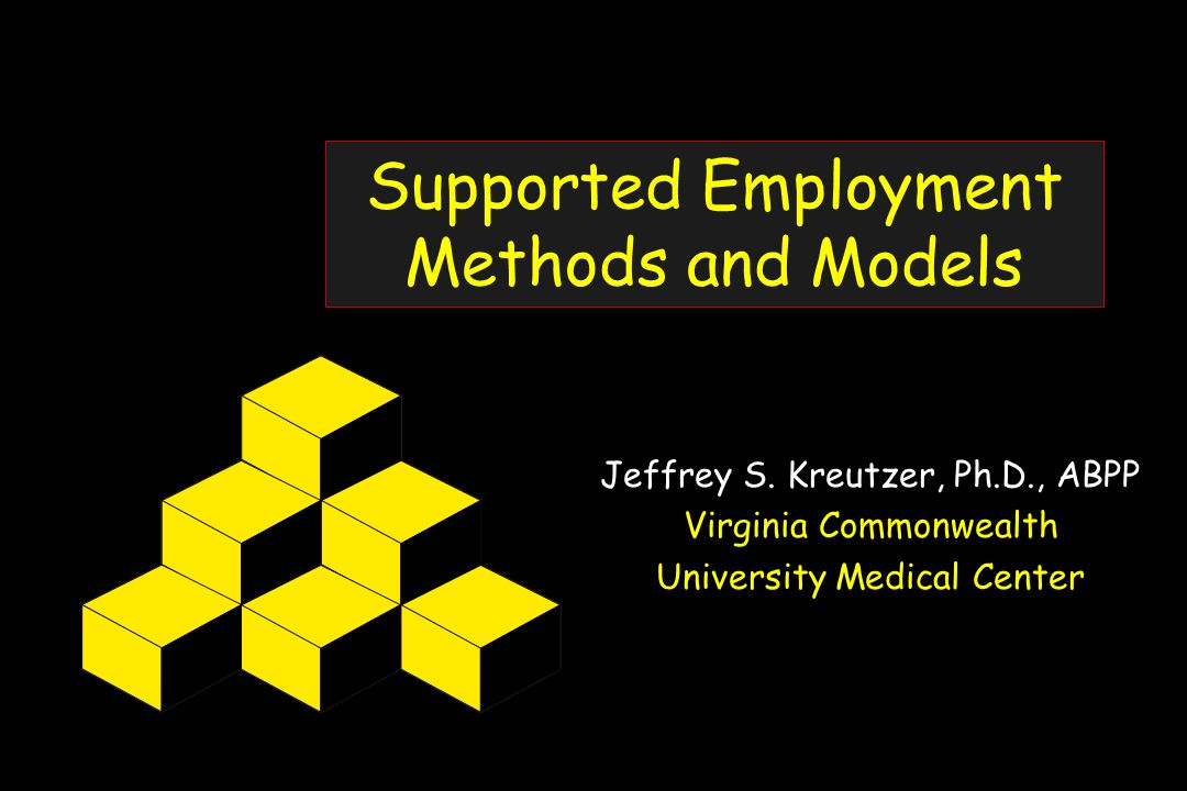Supported Employment Methods and Models Jeffrey S.