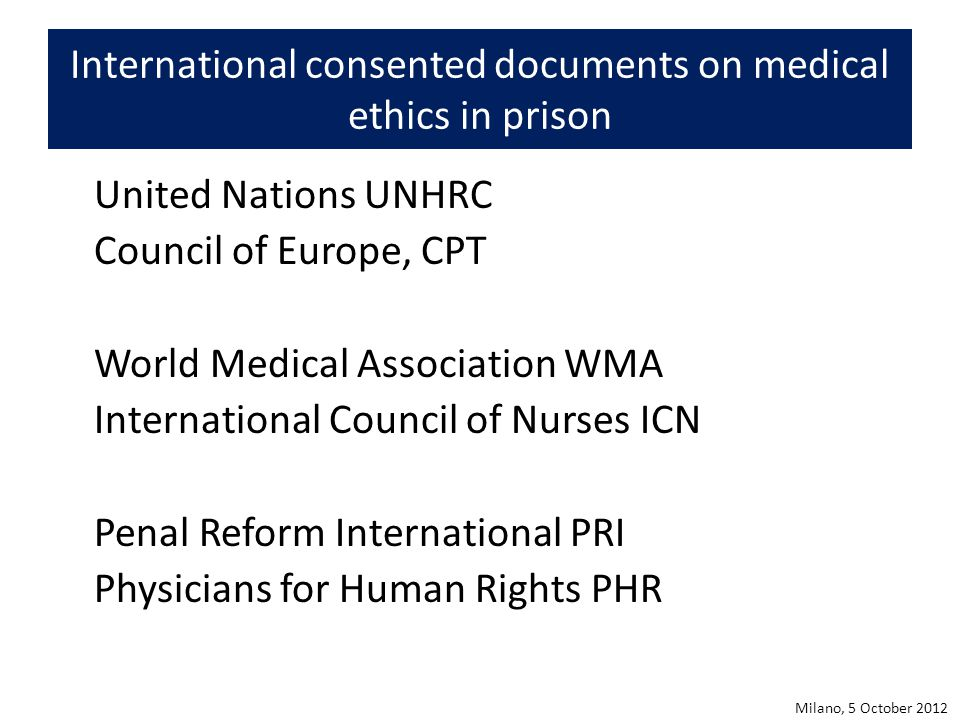 International consented documents on medical ethics in prison United Nations UNHRC Council of Europe, CPT World Medical Association WMA International