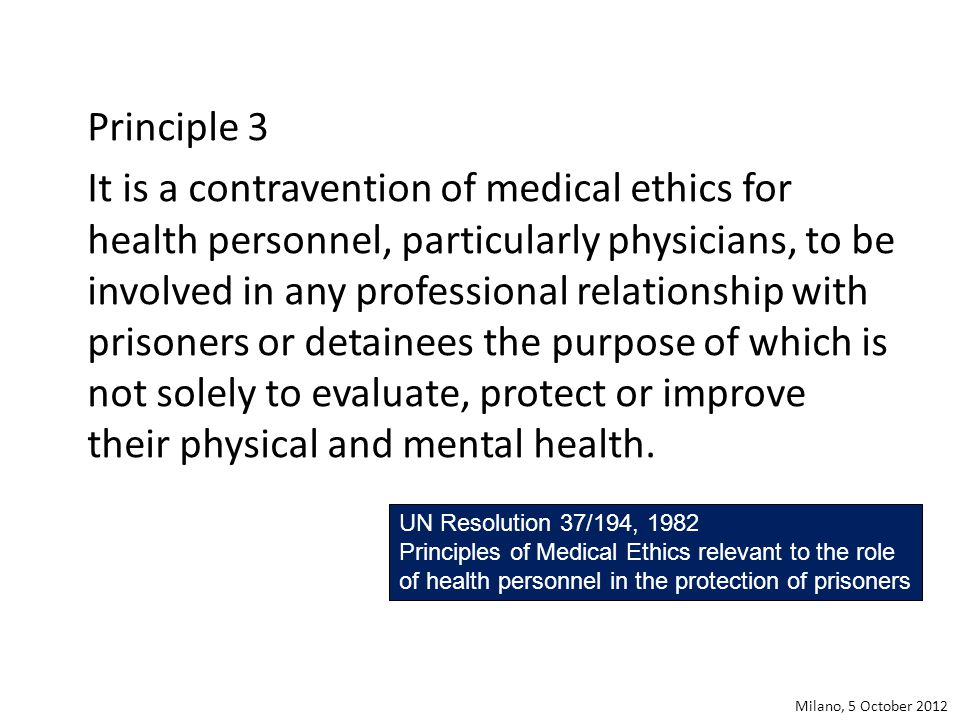 The essence of medical ethics in prison 1.The sole task of health care workers is the health and well- being of the inmates.