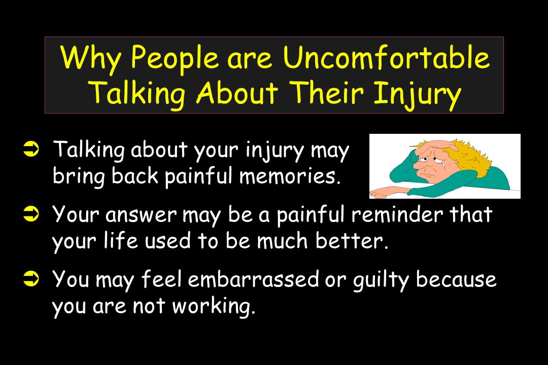 Why People are Uncomfortable Talking About Their Injury  Talking about your injury may bring back painful memories.