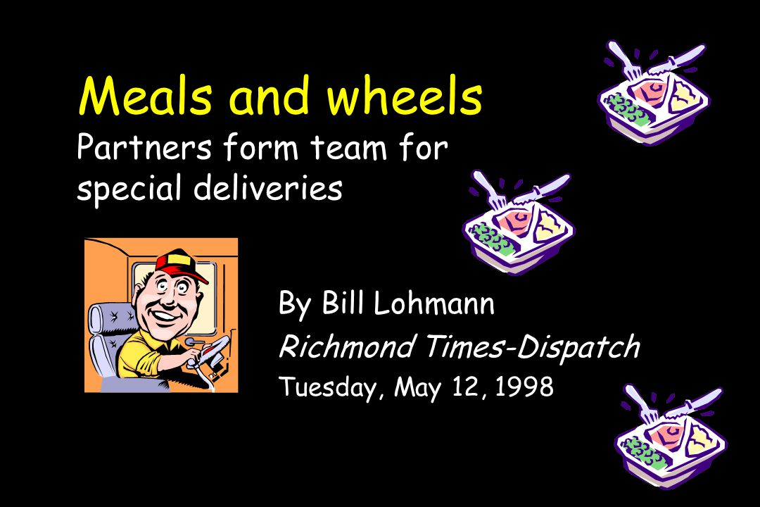 Meals and wheels Partners form team for special deliveries By Bill Lohmann Richmond Times-Dispatch Tuesday, May 12, 1998