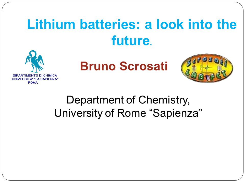 "Bruno Scrosati Lithium batteries: a look into the future. Department of Chemistry, University of Rome ""Sapienza"""