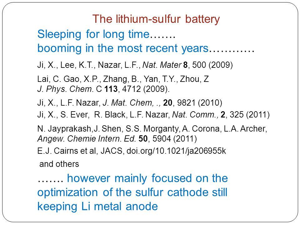 Ji, X., Lee, K.T., Nazar, L.F., Nat. Mater 8, 500 (2009) N. Jayprakash,J. Shen, S.S. Morganty, A. Corona, L.A. Archer, Angew. Chemie Intern. Ed. 50, 5