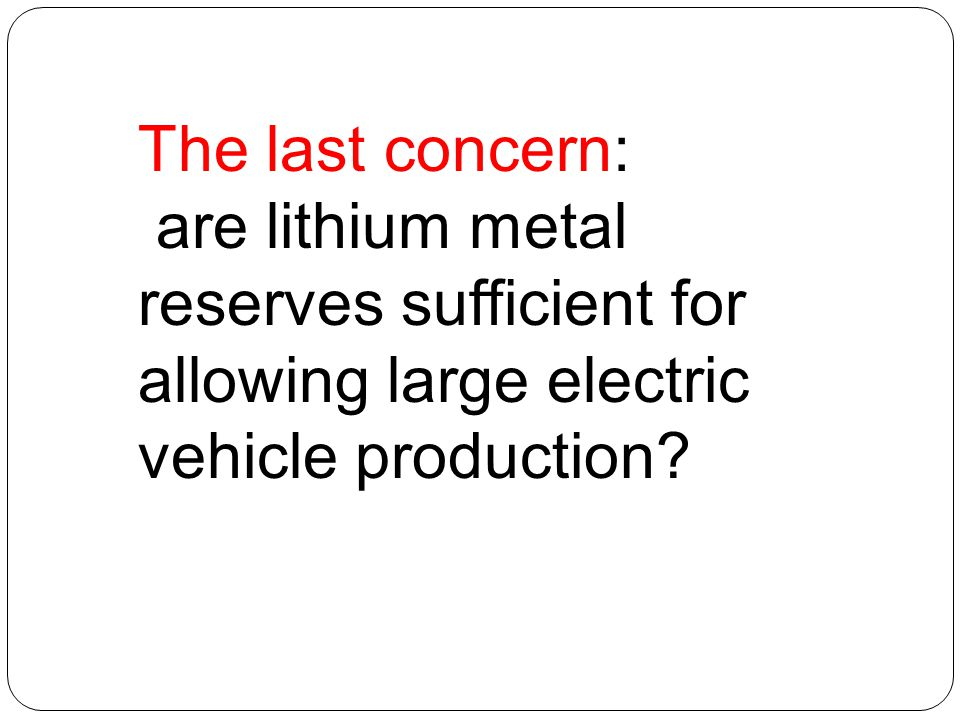 The last concern: are lithium metal reserves sufficient for allowing large electric vehicle production?