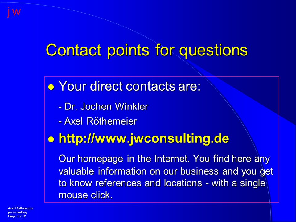 Contact points for questions l Your direct contacts are: - Dr.