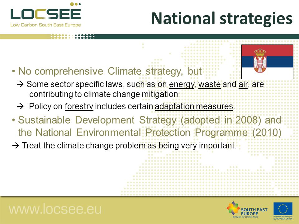 No comprehensive Climate strategy, but  Some sector specific laws, such as on energy, waste and air, are contributing to climate change mitigation  Policy on forestry includes certain adaptation measures.