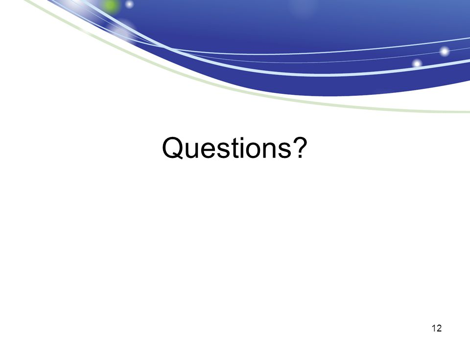 Questions? 12