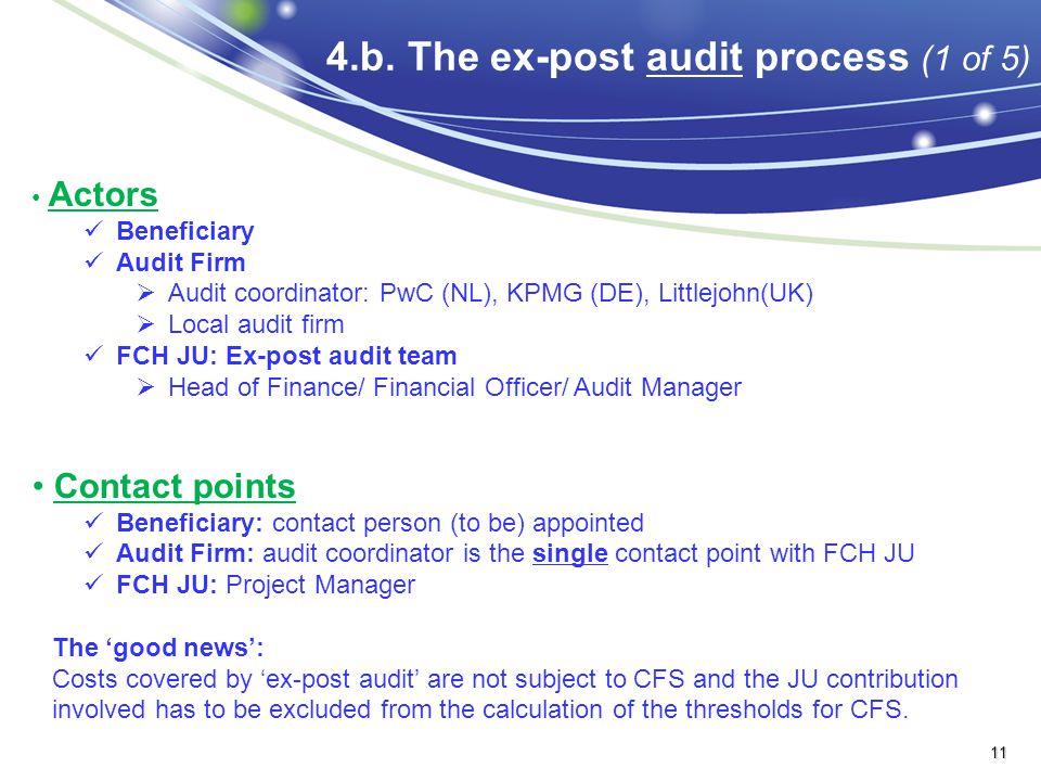 4.b. The ex-post audit process (1 of 5) Actors Beneficiary Audit Firm  Audit coordinator: PwC (NL), KPMG (DE), Littlejohn(UK)  Local audit firm FCH