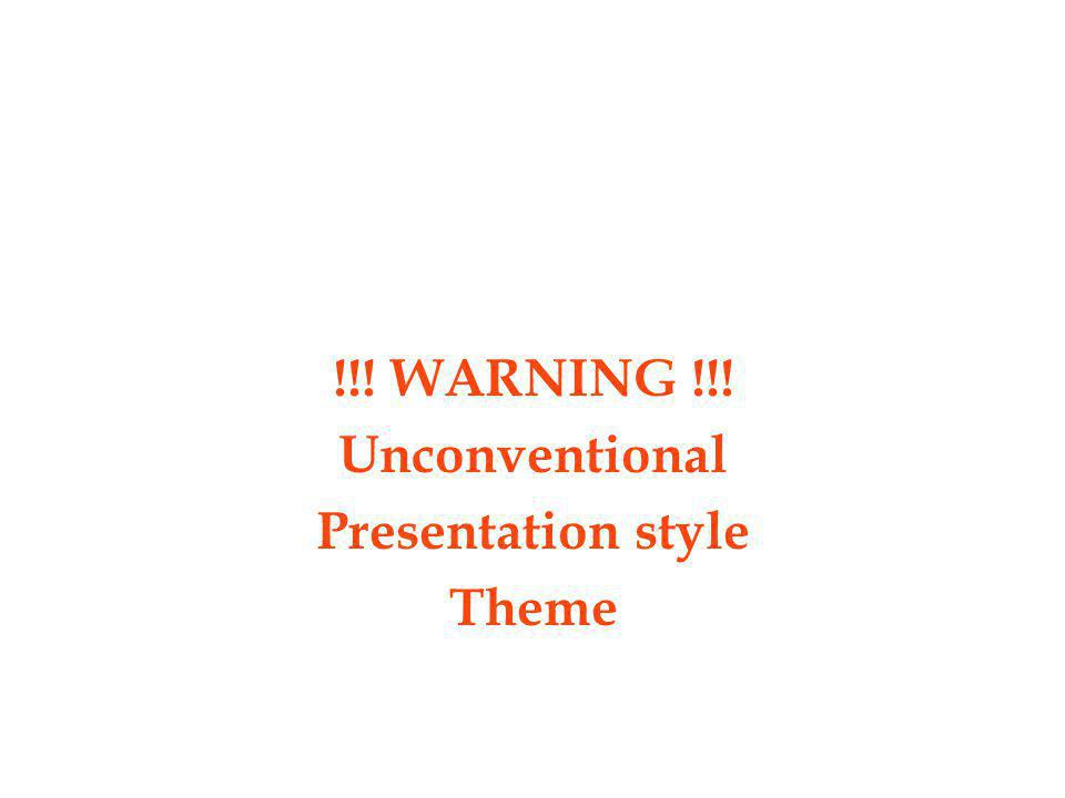 !!! WARNING !!! Unconventional Presentation style Theme
