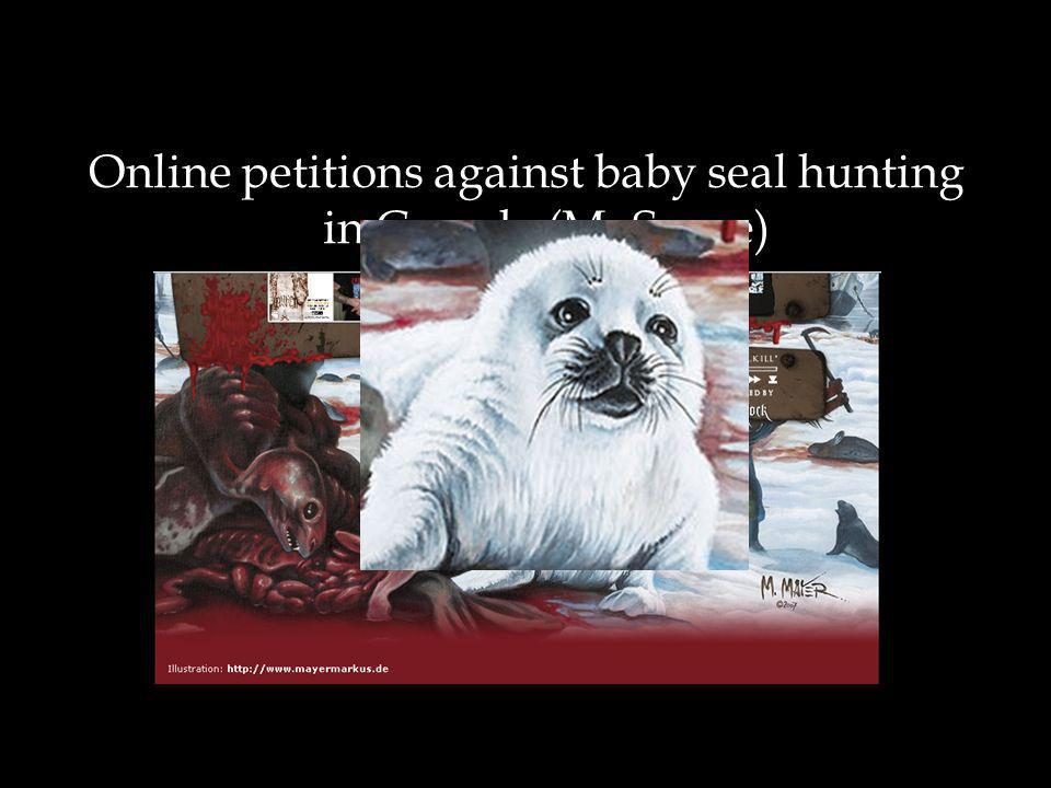 Online petitions against baby seal hunting in Canada (MySpace)