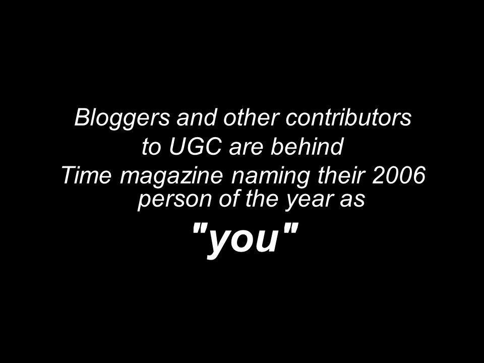 Bloggers and other contributors to UGC are behind Time magazine naming their 2006 person of the year as you