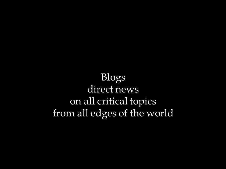 Blogs direct news on all critical topics from all edges of the world