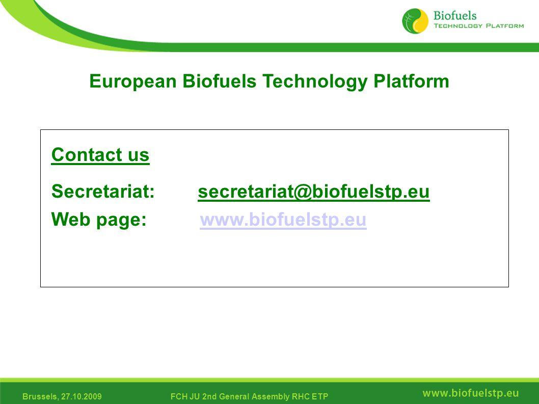 Brussels, 27.10.2009FCH JU 2nd General Assembly RHC ETP European Biofuels Technology Platform Contact us Secretariat: secretariat@biofuelstp.eu Web page: www.biofuelstp.euwww.biofuelstp.eu