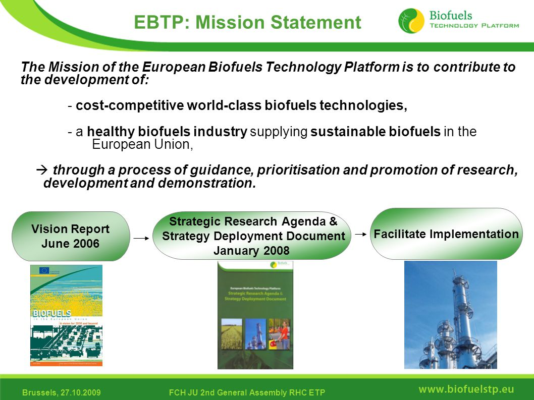 Brussels, 27.10.2009FCH JU 2nd General Assembly RHC ETP The Mission of the European Biofuels Technology Platform is to contribute to the development o