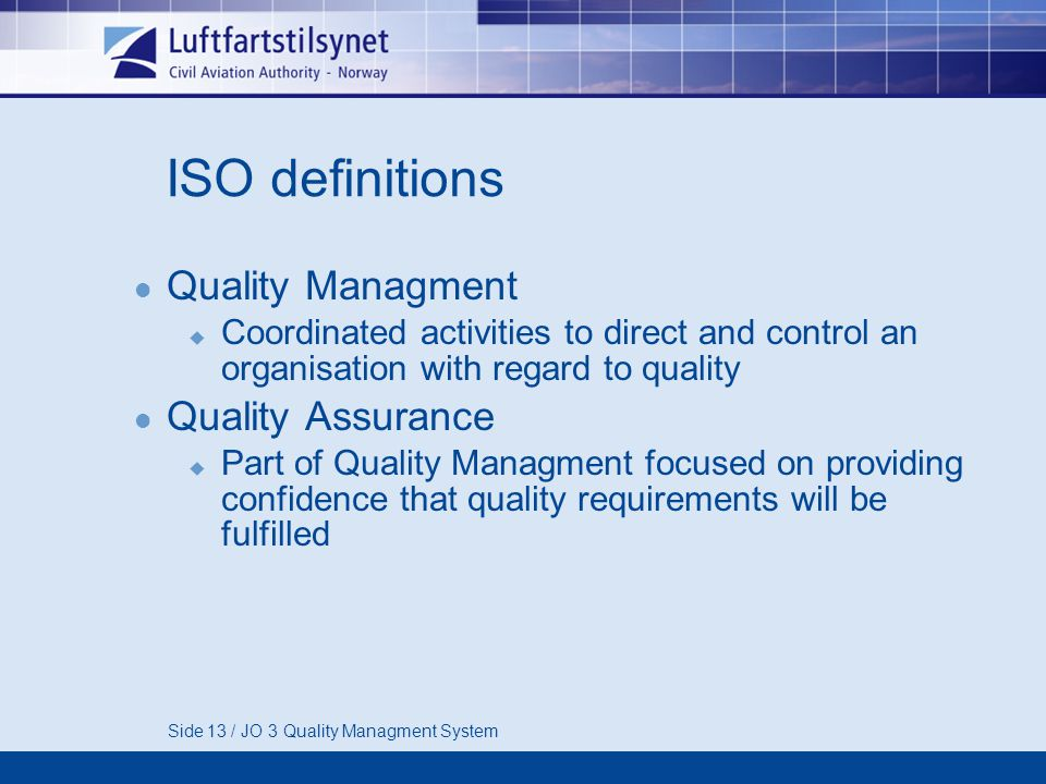 Side 13 / JO 3 Quality Managment System ISO definitions Quality Managment  Coordinated activities to direct and control an organisation with regard t