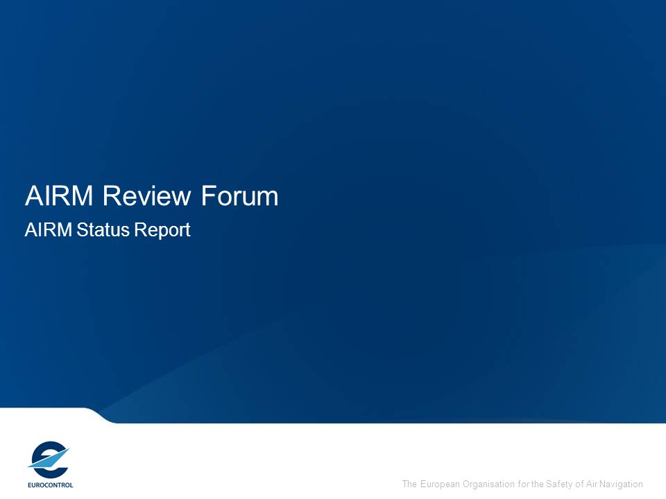 The European Organisation for the Safety of Air Navigation AIRM Review Forum AIRM Status Report