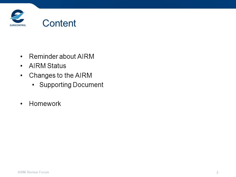 AIRM Review Forum 2 Content Reminder about AIRM AIRM Status Changes to the AIRM Supporting Document Homework