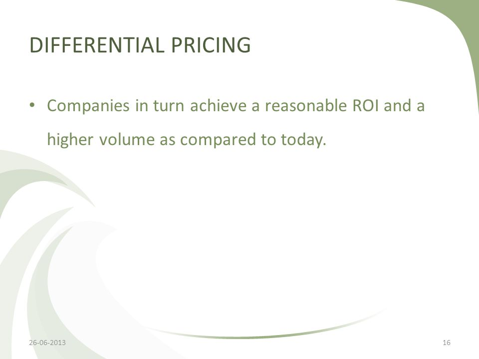 DIFFERENTIAL PRICING Companies in turn achieve a reasonable ROI and a higher volume as compared to today.