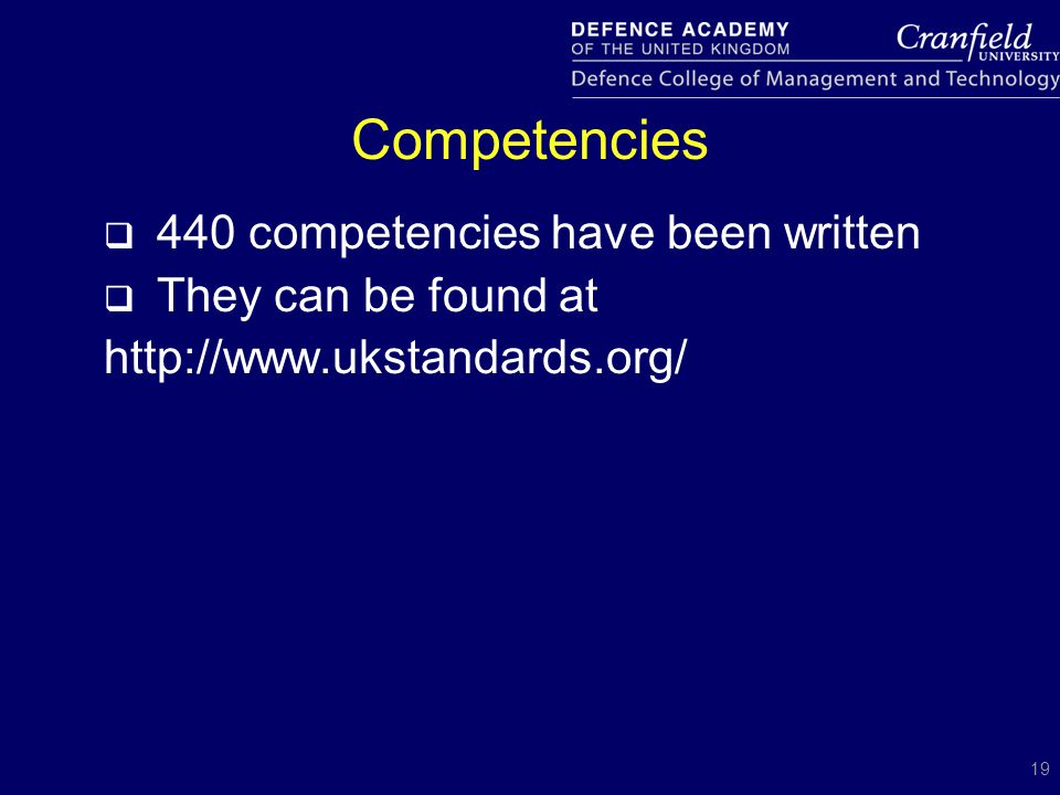 19 Competencies  440 competencies have been written  They can be found at http://www.ukstandards.org/