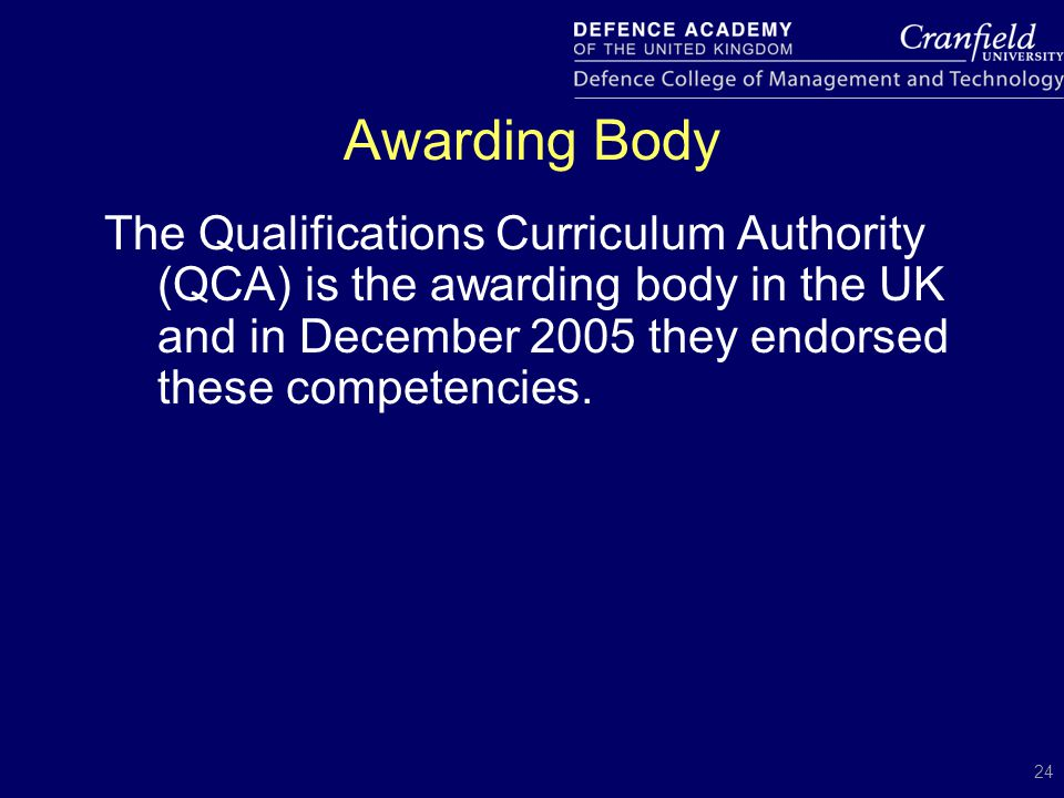 24 The Qualifications Curriculum Authority (QCA) is the awarding body in the UK and in December 2005 they endorsed these competencies. Awarding Body