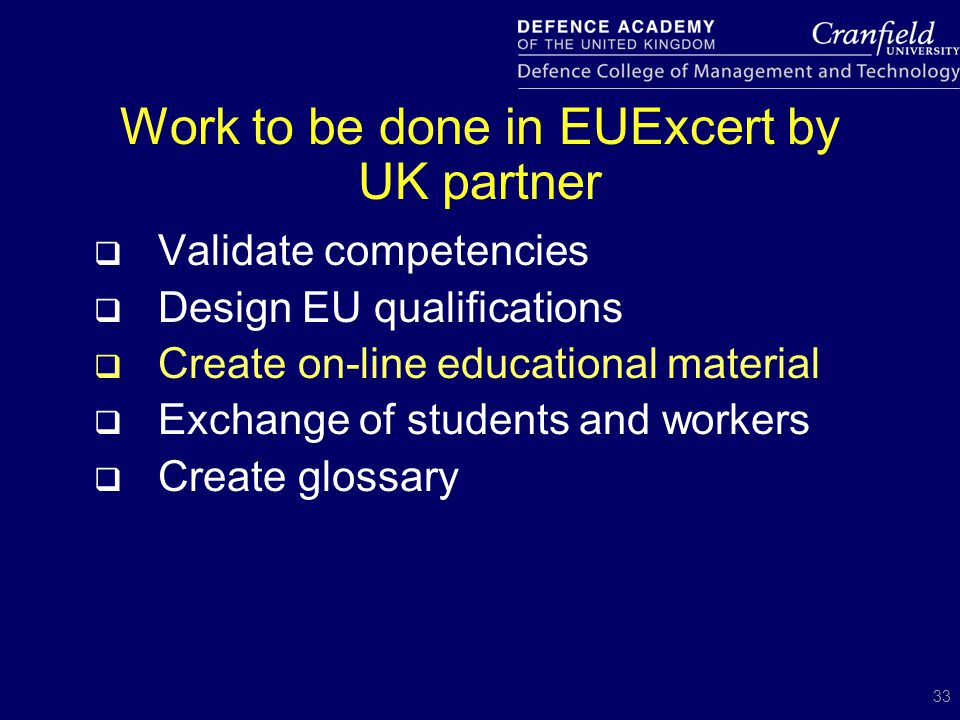 33 Work to be done in EUExcert by UK partner  Validate competencies  Design EU qualifications  Create on-line educational material  Exchange of st