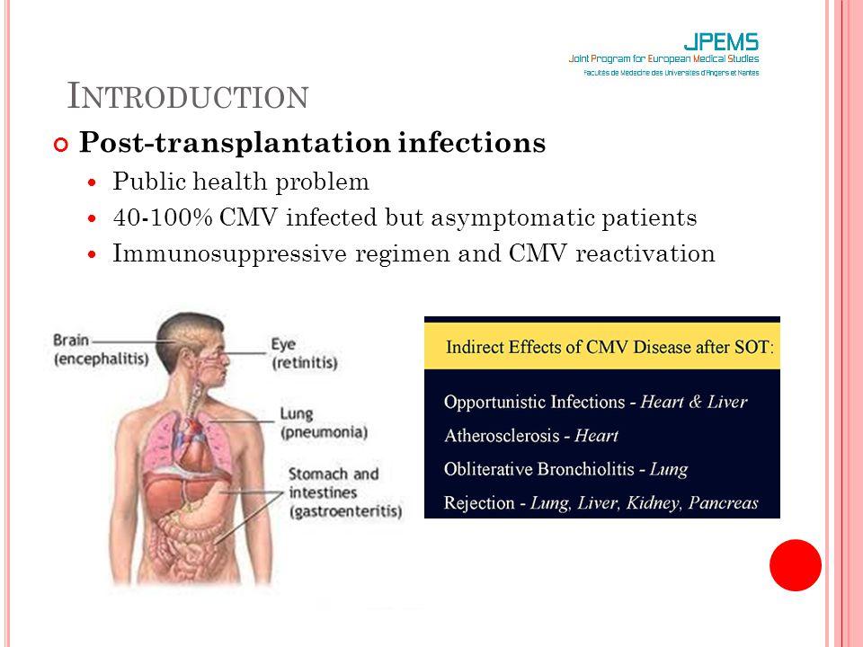 Post-transplantation infections Public health problem 40-100% CMV infected but asymptomatic patients Immunosuppressive regimen and CMV reactivation I