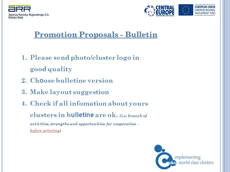 Promotion Proposals - Bulletin 1.Please send photo/cluster logo in good quality 2.Ch o ose bulletine version 3.Make layout suggestion 4.Check if all infomation about yours clusters in b ulletine are ok.