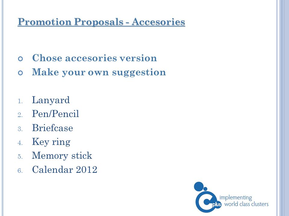 Promotion Proposals - Accesories Chose accesories version Make your own suggestion 1.