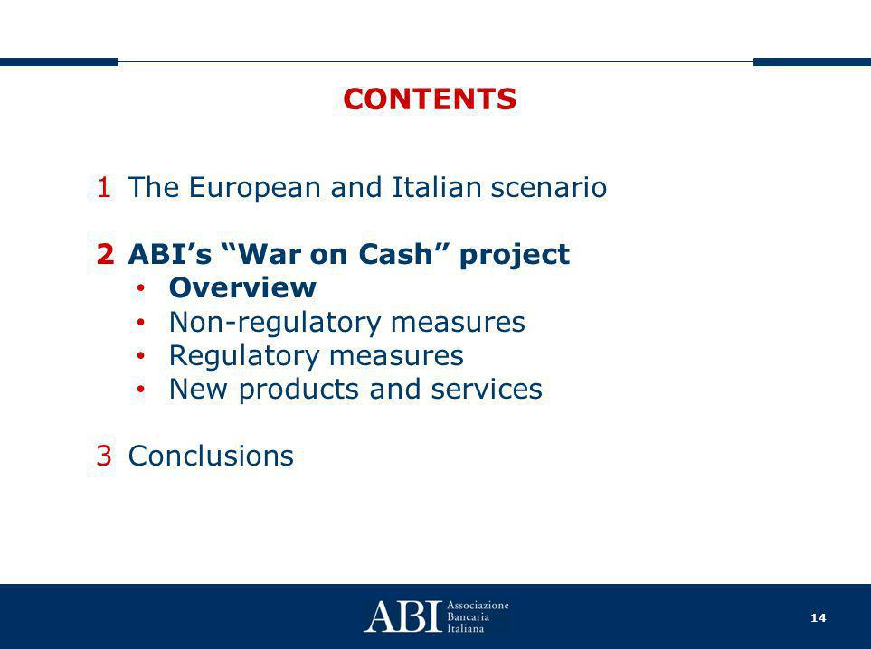 "14 CONTENTS 1The European and Italian scenario 2ABI's ""War on Cash"" project Overview Non-regulatory measures Regulatory measures New products and serv"