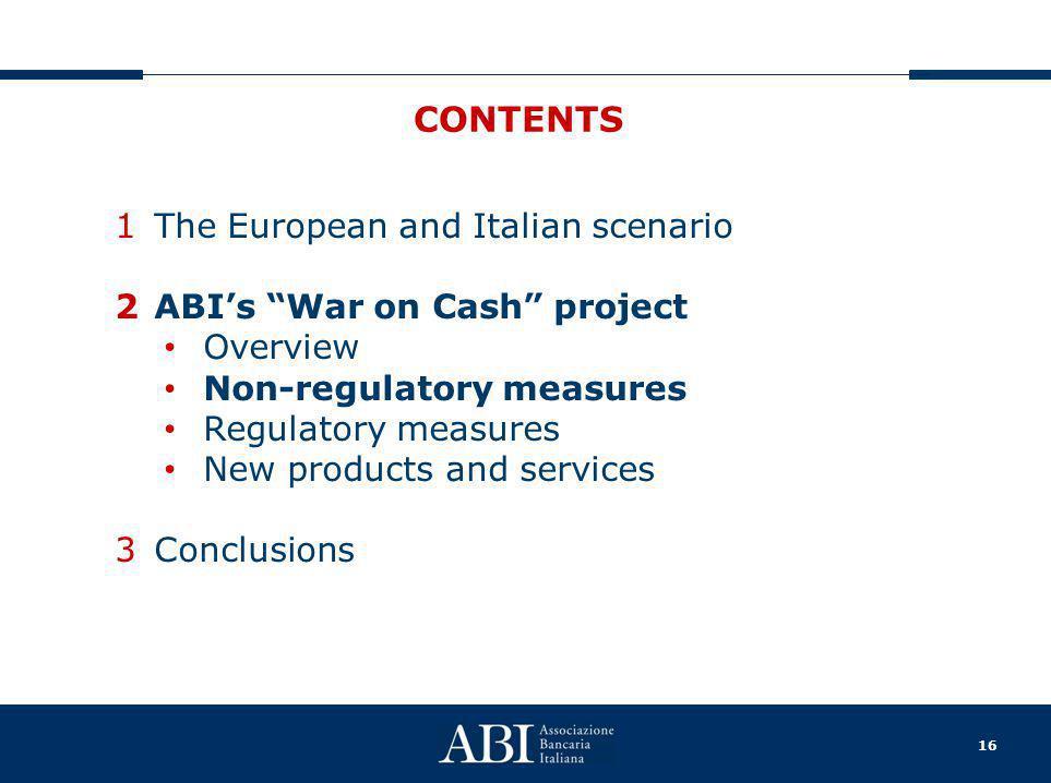 "16 CONTENTS 1The European and Italian scenario 2ABI's ""War on Cash"" project Overview Non-regulatory measures Regulatory measures New products and serv"
